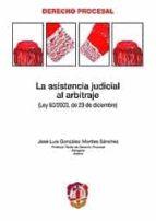 la asistencia judicial al arbitraje-jose luis gonzalez-montes sanchez-9788429015515