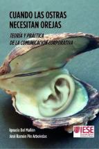 cuando las ostras necesitan orejas. teoria y practica de la comunicacion corporativa josé ramón bel mallén, josé ignacio pin arboledas 9788431332815