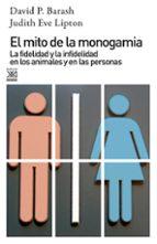 el mito de la monogamia: la fidelidad y la infidelidad en los ani males y en las personas-david p. barash-judith eve lipton-9788432311215