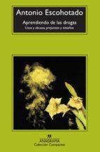 aprendiendo de las drogas: usos y abusos, prejuicios y desafios-antonio escohotado-9788433914415