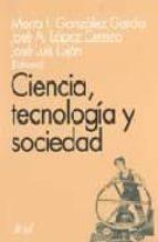 ciencia, tecnologia y sociedad: lecturas seleccionadas-marta isabel gonzalez garcia-jose antonio lopez cerezo-jose luis lujan lopez-9788434411715