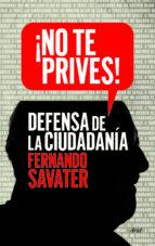 ¡no te prives!: defensa de la ciudadania fernando savater 9788434418615