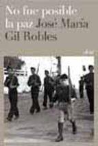 no fue posible la paz-jose maria gil robles-9788434452015