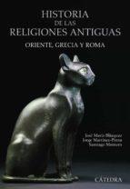 historia de las religiones antiguas: oriente, grecia y roma-jose maria blazquez-santiago montero-9788437628615
