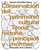 conservacion del patrimonio cultural: teoria, historia, principios y normas ignacio gonzalez varas 9788437639215