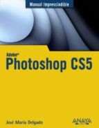 photoshop cs5 (manual imprescindible) jose maria delgado cabrera 9788441528215