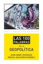 las 100 palabras de la geopolitica pascal gauchon jean marc huissoud 9788446037415