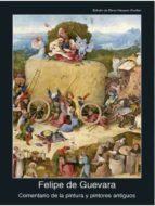 comentario de la pintura y pintores antiguos felipe de guevara 9788446042815