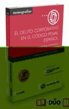 el delito corporativo en el codigo penal español (2ª ed.)-bernardo jose feijoo sanchez-9788447053315