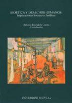 bioetica y derechos humanos: implicaciones sociales y juridicas antonio (coord.) ruiz de la cuesta 9788447208715