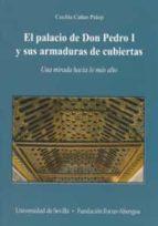 el palacio de don pedro i y sus armaduras de cubiertas: una mirad a hacia lo mas alto-cecilia cañas palop-9788447212415