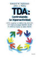 tda: controlando la hiperactividad: como superar el deficit de at encion con hiperactividad (adhd) desde la infancia hasta la edad adulta-john j. ratey-edward m. hallowell-9788449311215