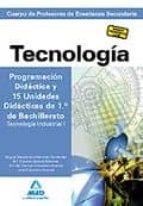 cuerpo de profesores de enseñanza secundaria. tecnologia. program acion didactica y 15 unidades didacticas de 1º de bachillerato-9788466569415