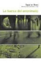 la fuerza del anonimato: materiales para la subversion de la vida-9788472904415