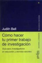 como hacer tu primer trabajo de investigacion: guia para investig adores en educacion y ciencias sociales judith bell 9788474329315