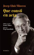 El libro de Que consti en acta autor JOSEP LLUIS VILASECA PDF!