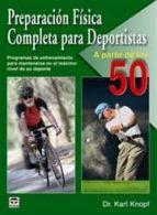 preparacion fisica completa para deportistas a partir de los 50: programas de entrenamiento para mantenerse al maximo nivel en su deporte karl knopf 9788479028015