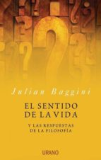 el sentido de la vida y las respuestas de la filosofia-julian baggini-9788479536015