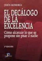 el decalogo de la excelencia: como alcanzar lo que se propone sin pisar a nadie (2ª ed.)-jesus mondria-9788479787615