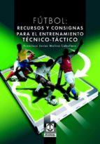 futbol: recursos y consignas para el entrenamiento tecnico   tact ico francisco javier molina caballero 9788480198615