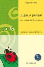 jugar a pensar con niños de 3 a 4 años: guia para educadores-angelica satiro-9788480637015