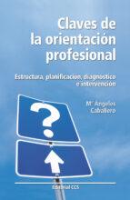 claves de la orientacion profesional: estructura, planificacion, diagnostico e intervencion-maria angeles caballero-9788483169315