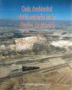 guia ambiental de la mineria en la region de murcia maria jesus ros amoros 9788483710715