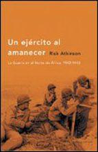 un ejercito al amanecer: la guerra en el norte de africa, 1942-19 43 (premio pulitzer de historia 2003)-rick atkinson-9788484325215