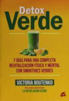 detox verde: 7 dias para una completa revitalizacion fisica y mental con smoothies verdes-victoria boutenko-9788484455615