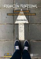 formacion profesional: el camino razonable hacia una sociedad de profesionales-antonio arenas alonso-9788484687115
