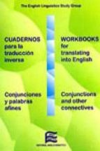 cuadernos para la traduccion inversa: conjunciones y palabras afi nes - workbooks for translating into english: conjunctions and other connectives-9788486623715