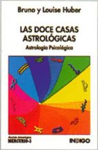 las doce casas astrologicas: el hombre y su mundo astrologico-bruno hubert-louise hubert-9788486668815