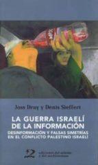 la guerra israeli de la informacion: desinformacion y falsas sime trias en el conflicto palestino israeli joss dray denis sieffert 9788487198915