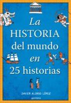la historia del mundo en 25 historias-javier alonso lopez-9788490430415