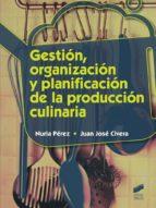 gestion, organizacion y planificacion de la produccion culinaria nuria perez 9788490770115
