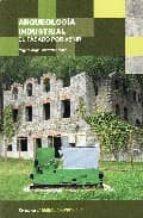 arqueologia industrial: el pasado por venir-miguel angel alvarez areces-9788493576615