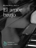 el amor brujo (ebook)-roberto arlt-9788494061615