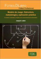 modelo juego: estructura, metodologia y aplicacion practica joaquin lobon 9788494298615