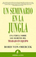 un seminario en la jungla: una fabula sobre los secretos del trab ajo en equipo boris von smercek 9788495787415