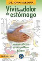 vivir con dolor de estomago: soluciones efectivas para tus proble mas digestivos john mckenna 9788495973115