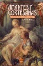 amantes y cortesanas: secretos de alcoba y escandalos amorosos-cecilia b. madrazo-9788496129115