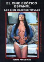 el cine erotico español: los cien mejores titulos-tomas perez niño-9788496613515