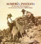 almeria insolita. el legado fotografico de gustavo gillman 1889- 1922-juan (ed.) grima cervantes-9788496651715