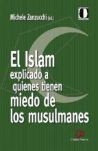 el islam explicado a quienes tienen miedo de los musulmanes-michele zanzucchi-9788497153515