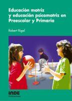 educacion motriz y educacion psicomotriz en preescolar y primaria-robert rigal-9788497290715