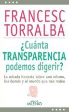 ¿cuanta transparencia podemos digerir?: la mirada honesta sobre uno mismo, los demas y el mundo que nos rodea francesc torralba rosello 9788497436915