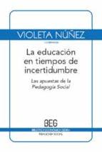 la educacion en tiempos de incertidumbre: las apuestas de la peda gogia social (2ª ed.) violeta nuñez 9788497845915