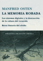 la memoria robada: los sistemas digitales y la destruccion de la cultura del recuerdo: breve historia del olvido-manfred osten-9788498412215