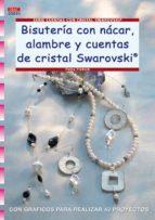 bisuteria con nacar, alambre y cuentas de cristal swarovski petra pietsch 9788498740615