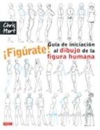 ¡figurate! guia de iniciacion al dibujo de la figura humana christopher hart 9788498745115